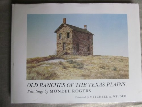 OLD RANCHES of the TEXAS PLAINS.: Mondel Rogers