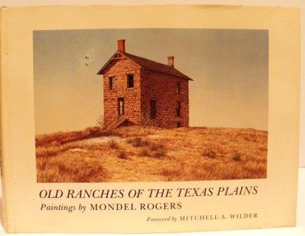 Old Ranches of the Texas Plains: Paintings by Mondel Rogers (Joe & Betty Moore Texas Art)