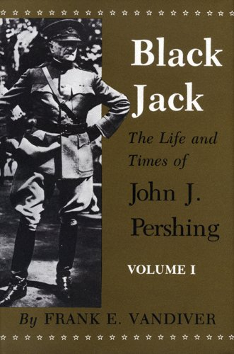 BLACK JACK : THE LIFE AND TIMES OF COLONEL JOHN J. PERSHING (2 VOLS., COMPLETE): Vandiver, Frank E.
