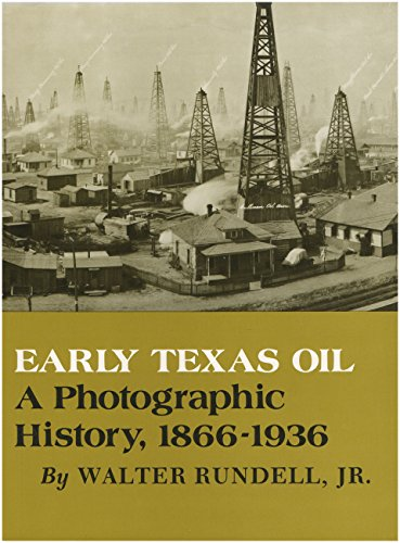 Early Texas Oil: A Photographic History, 1866-1936 (The Montague History of Oil Series, No. 1): ...