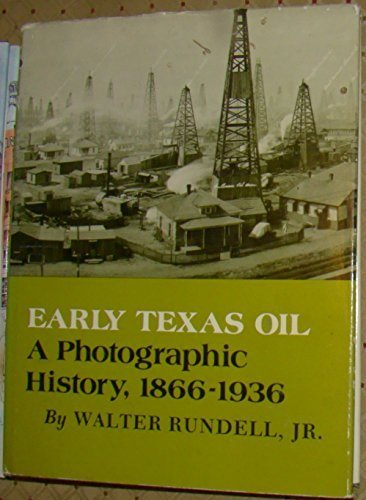9780890960295: Early Texas Oil: A Photographic History, 1866-1936 (The Montague History of Oil Series, No. 1)