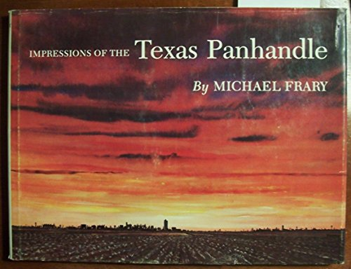 IMPRESSIONS OF THE TEXAS PANHANDLE (JOE AND BETTY MOORE TEXAS ART SERIES): Michael Frary