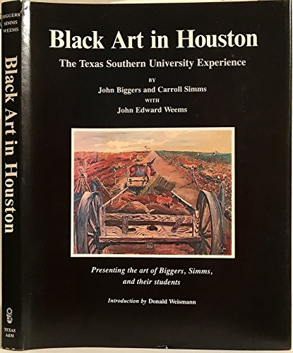 Black Art in Houston: The Texas Southern University Experience Presenting the Art of Biggers, Simms...