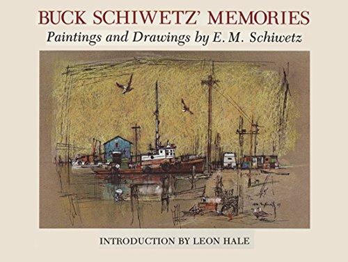 Buck Schiwetz' Memories Paintings and Drawings By E.M. Schiwetz: Schiwetz, E.M.