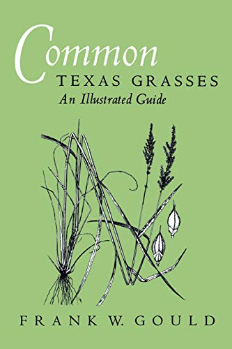 Common Texas Grasses: An Illustrated Guide (W. L. Moody Jr. Natural History Series): Gould, Frank W...
