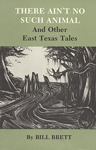 9780890960684: There Ain't No Such Animal and Other East Texas Tales