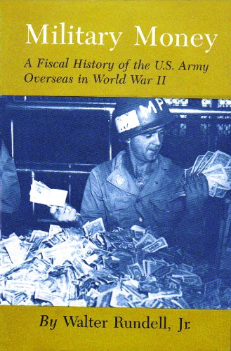 9780890960790: Military Money: A Fiscal History of the U.S. Army Overseas in World War II