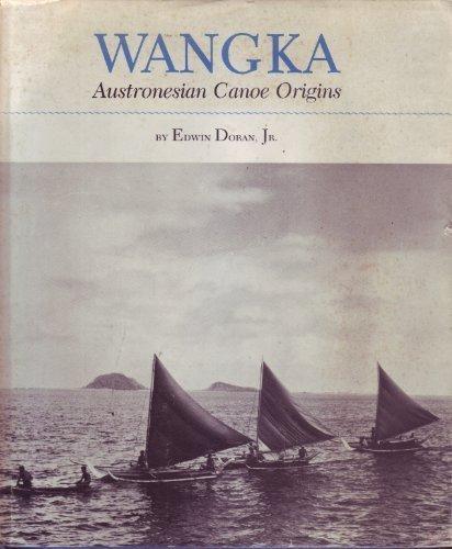 Wangka: Austronesian Canoe Origins: Doran, Edwin Jr.