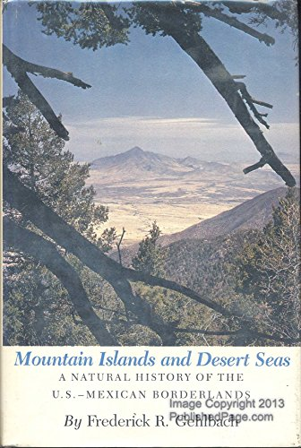 Mountain Islands and Desert Seas: A Natural: Frederick R. Gehlbach