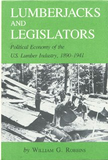 9780890961292: Lumberjacks and Legislators: Political Economy of the U.S. Lumber Industry, 1890-1941 (Environmental History Series, number 5)