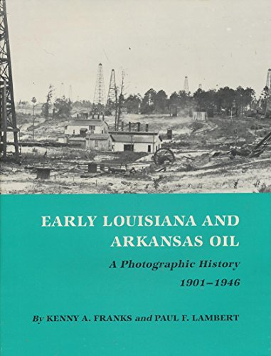 Early Louisiana and Arkansas Oil:A Photographic History 1901-1946 **Montague History of Oil Series ...