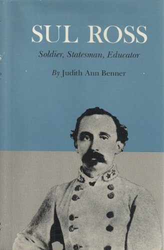 9780890961421: Sul Ross, Soldier, Statesman, Educator (CENTENNIAL SERIES OF THE ASSOCIATION OF FORMER STUDENTS, TEXAS A & M UNIVERSITY)