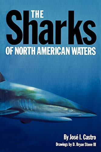 The Sharks of North American Waters (W. L. Moody Natural History): Castro, José