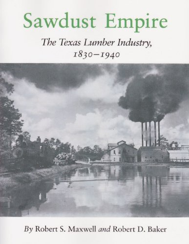 9780890961483: Sawdust Empire: The Texas Lumber Industry, 1830-1940