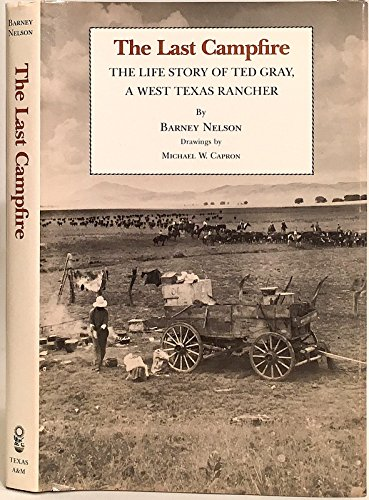 The Last Campfire: The Life Story of Ted Gray, A West Texas Rancher: Nelson, Barney