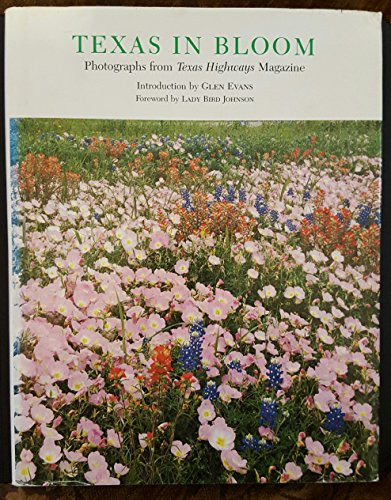 Texas in Bloom: Photographs from Texas Highways Magazine: Evans, Glen (Introduction); Foreword By ...