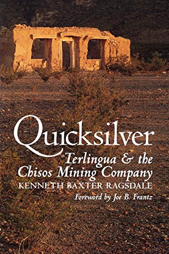 Quicksilver Terlingua and the Chisos Mining Company: Ragsdale, Kenneth Baxter;