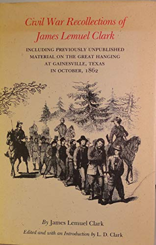 Civil War Recollections of James Lemuel Clark Including Previously Unpublished Material on the ...