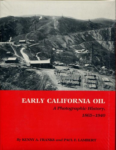Early California Oil: A Photographic History, 1865-1940 (Montague History of Oil Series, Number ...