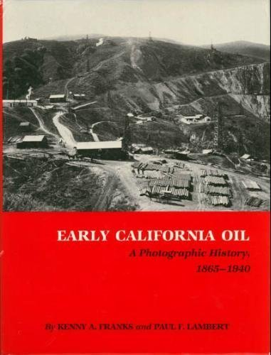 9780890962060: Early California Oil: A Photographic History, 1865-1940 (Montague History of Oil Series, Number Four)