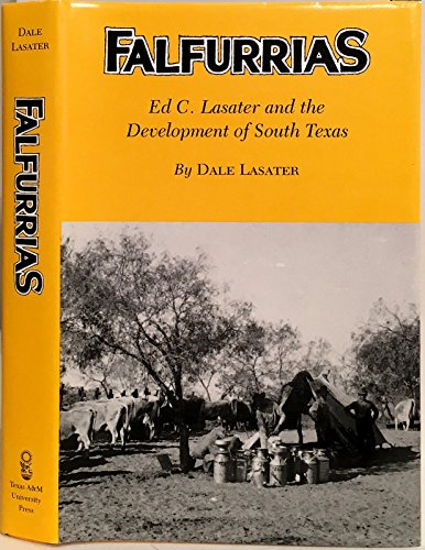 Falfurrias: Ed C. Lasater and the Development of South Texas: Lasater, Dale