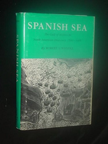 I. Spanish Sea: The Gulf of Mexico in North American Discovery, 1500-1685 / II. The French Thorn: ...