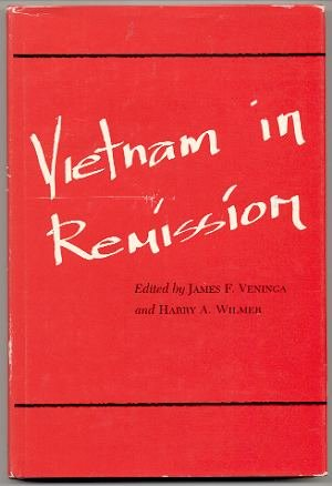 Vietnam in Remission : Published for Texas Committee for the Humanities: Veningaj, James F. (editor...