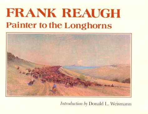 9780890962367: Frank Reaugh: Painter to the Longhorns (Joe and Betty Moore Texas Art Series)