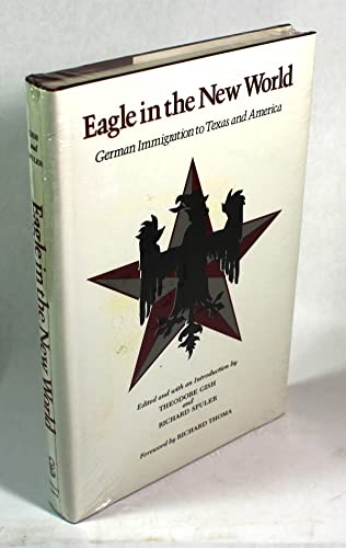 Eagle in the New World: German Immigration to Texas and America: Gish, Theodore