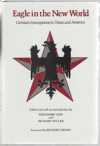 Eagle In The New World German Immigration To Texas And America