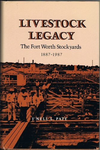 Livestock Legacy: The Fort Worth Stockyards, 1887-1987 (The Centennial Series of the Association of Former Students, Texas A&M University, No. 27) (9780890962770) by J'Nell L. Pate