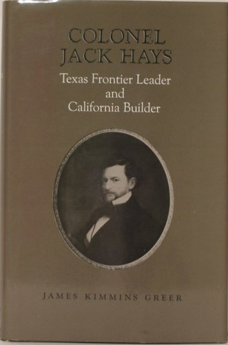 Colonel Jack Hays : Texas Frontier Leader and California Builder (Southwest Landmark Ser., No. 5): ...