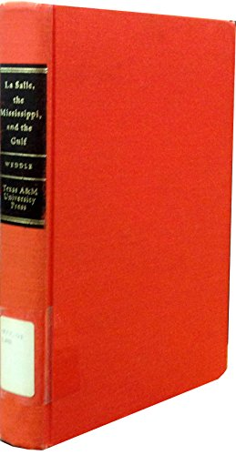 La Salle, the Mississippi, and the Gulf: Three Primary Documents: Weddle, Robert S., Mary Christine...