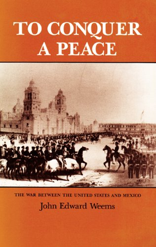 9780890963302: To Conquer a Peace: The War between the United States and Mexico (Texas a & M University Military History Series)