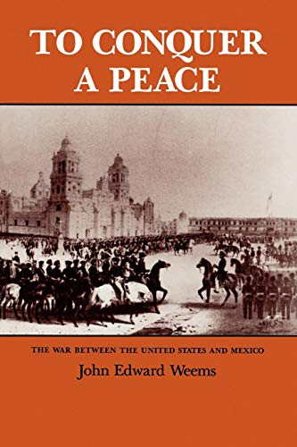 9780890963319: To Conquer a Peace: The War between the United States and Mexico (Williams-Ford Texas A&M University Military History Series)