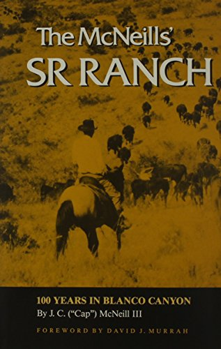 """The McNeills' Sr Ranch: 100 Years in Blanco Canyon: McNeill, J.C. """"Cap"""" III"""