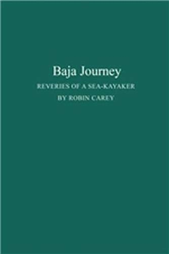 Baja Journey: Reveries of a Sea-Kayaker (In the Hist. of European Art; 8): Carey, Robin