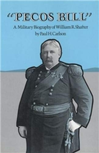 Pecos Bill A Military Biography of William R. Shafter: Carlson, Paul H.