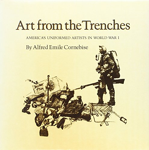 9780890963494: Art from the Trenches: America's Uniformed Artists in World War I (Williams-Ford Texas A&M University Military History Series)
