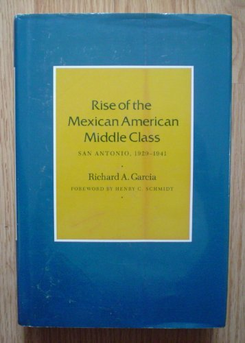 Rise of the Mexican American Middle Class: San Antonio, 1929-1941 (Centennial Series of the ...