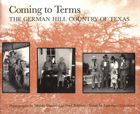 Coming to Terms: The German Hill Country of Texas (Charles and Elizabeth Prothro Texas Photograph...