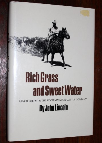 9780890963876: Rich Grass and Sweet Water: Ranch Life With the Koch Matador Cattle Company (Centennial Series of the Association of Former Students)