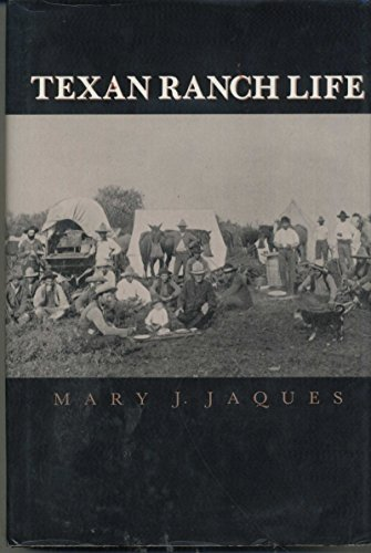 Texan Ranch Life: With Three Months Through Mexico in a Prairie Schooner: Jaques, Mary J.
