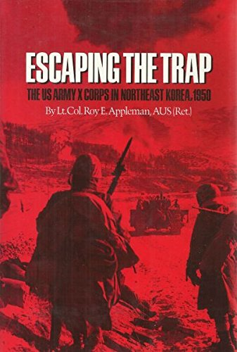 Escaping the Trap: The Us Army X Corps in Northeast Korea: Appleman, Roy E.