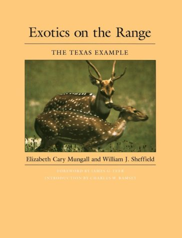 Exotics on the Range: The Texas Example (Louise Lindsey Merrick Natural Environment): Mungall, ...
