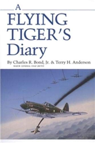 A Flying Tiger's Diary: Jr., Charles R. Bond & Dr. Terry H. Anderson Ph.D.