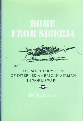 9780890964347: Home from Siberia: The Secret Odysseys of Interned American Airmen in World War II