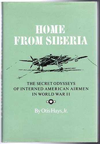 Home from Siberia: The Secret Odysseys of Interned American Airmen in World War II
