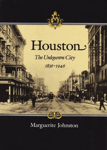 Houston The Unknown City, 1836-1946: Johnston, Marguerite