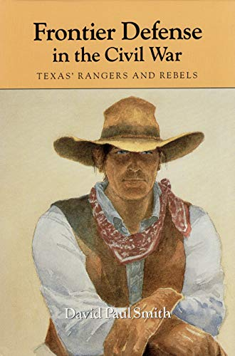 Frontier Defense in the Civil War: Texas' Rangers and Rebels